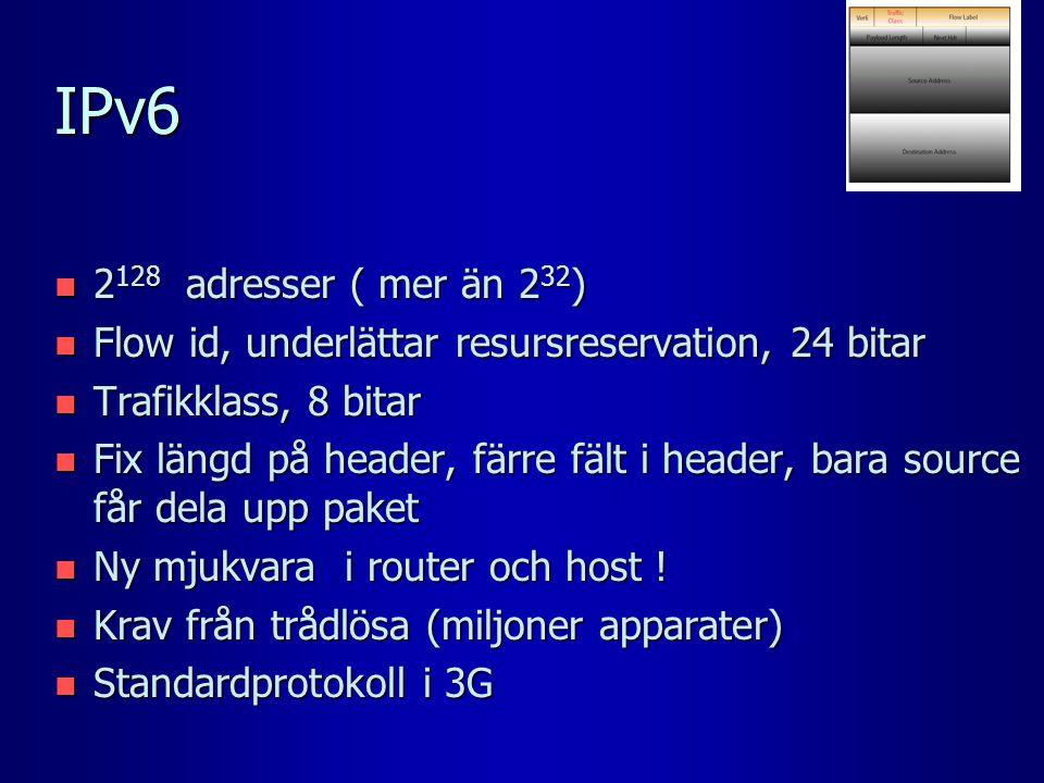 IPv6 n 2 128 adresser ( mer än 2 32 ) n Flow id, underlättar resursreservation, 24 bitar n Trafikklass, 8 bitar n Fix längd på header, färre fält i he