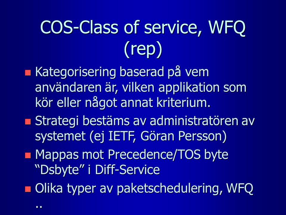 COS-Class of service, WFQ (rep) n Kategorisering baserad på vem användaren är, vilken applikation som kör eller något annat kriterium. n Strategi best