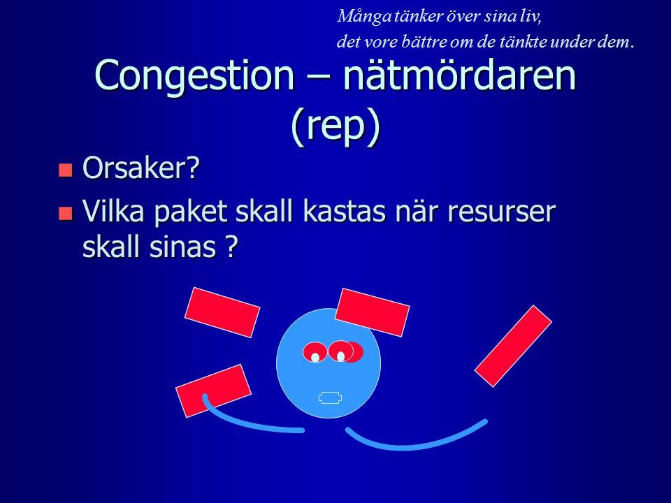 Congestion – nätmördaren (rep) n Orsaker? n Vilka paket skall kastas när resurser skall sinas ? Många tänker över sina liv, det vore bättre om de tänk