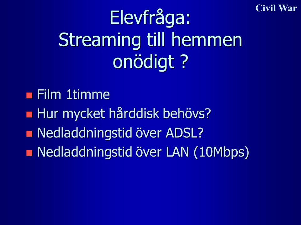 Elevfråga: Streaming till hemmen onödigt ? n Film 1timme n Hur mycket hårddisk behövs? n Nedladdningstid över ADSL? n Nedladdningstid över LAN (10Mbps