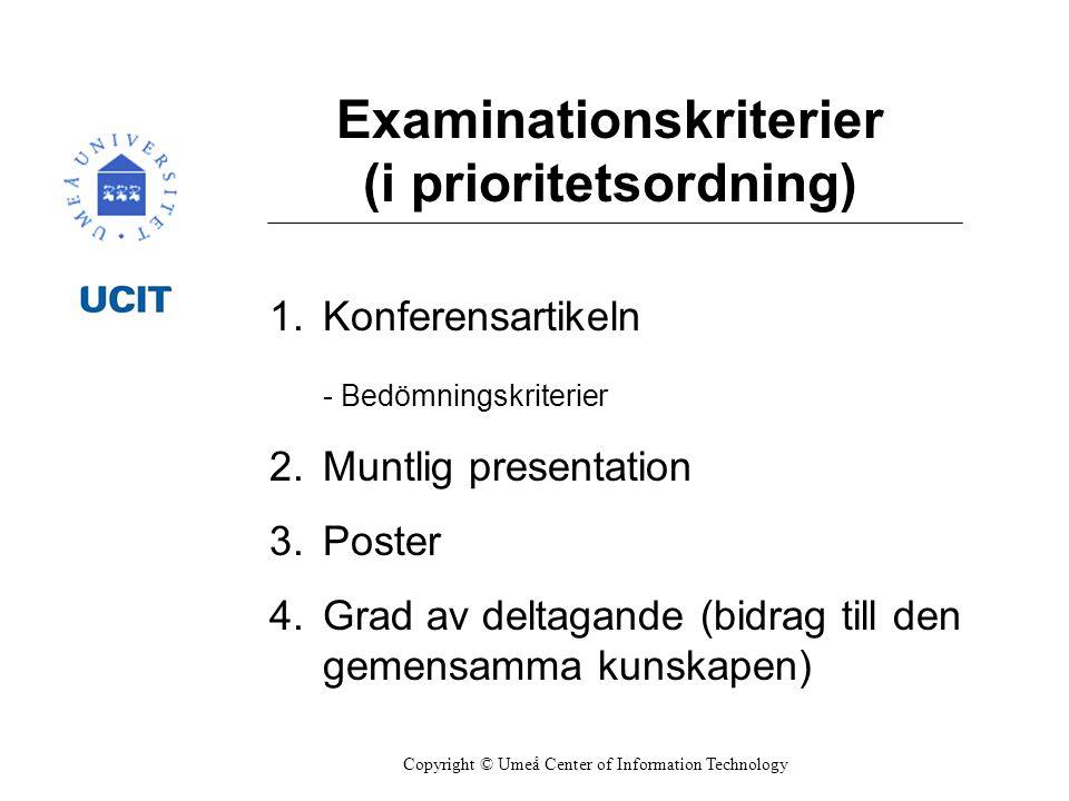 Examinationskriterier (i prioritetsordning) 1.Konferensartikeln - Bedömningskriterier 2.Muntlig presentation 3.Poster 4.Grad av deltagande (bidrag till den gemensamma kunskapen) Copyright © Umeå Center of Information Technology