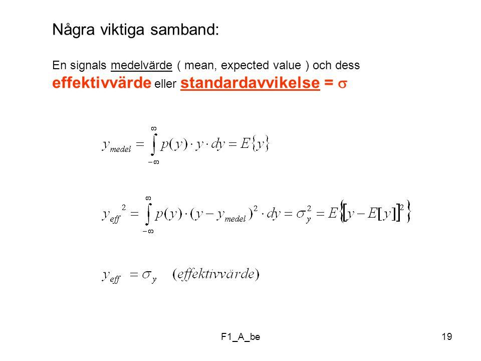 F1_A_be19 Några viktiga samband: En signals medelvärde ( mean, expected value ) och dess effektivvärde eller standardavvikelse = 
