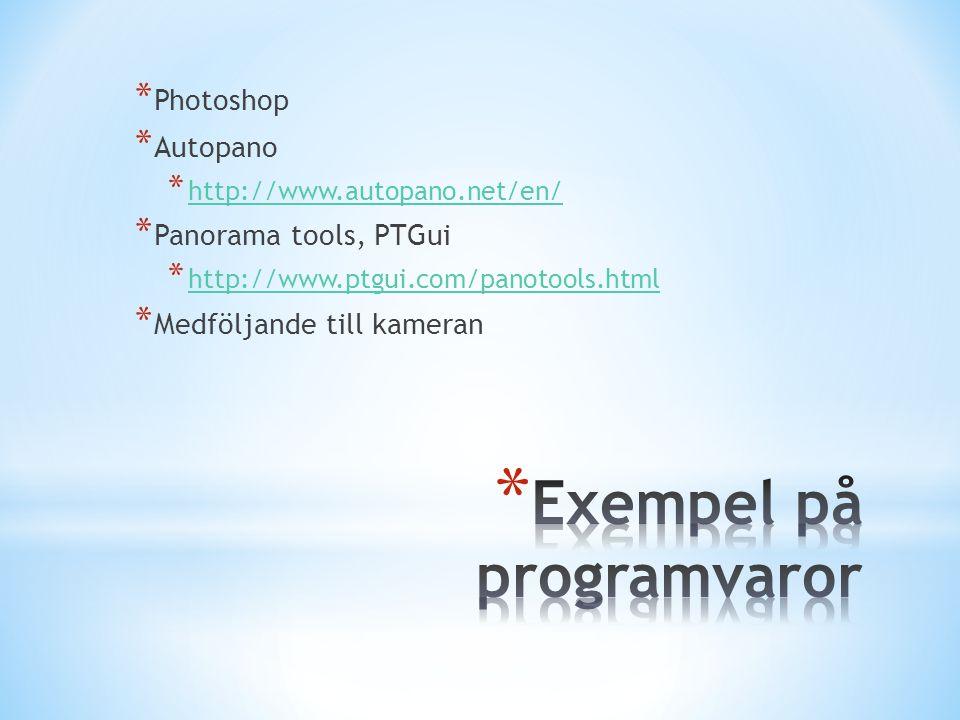 * Photoshop * Autopano * http://www.autopano.net/en/ http://www.autopano.net/en/ * Panorama tools, PTGui * http://www.ptgui.com/panotools.html http://www.ptgui.com/panotools.html * Medföljande till kameran