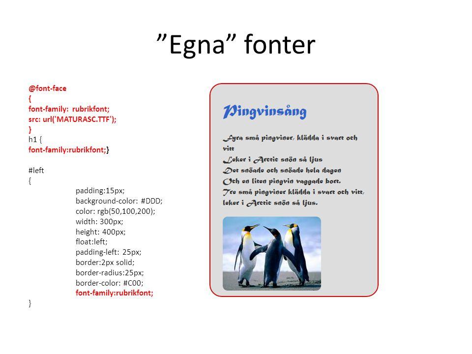 """Egna"" fonter @font-face { font-family: rubrikfont; src: url('MATURASC.TTF'); } h1 { font-family:rubrikfont;} #left { padding:15px; background-color:"