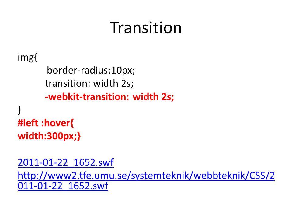 Transition img{ border-radius:10px; transition: width 2s; -webkit-transition: width 2s; } #left :hover{ width:300px;} 2011-01-22_1652.swf http://www2.