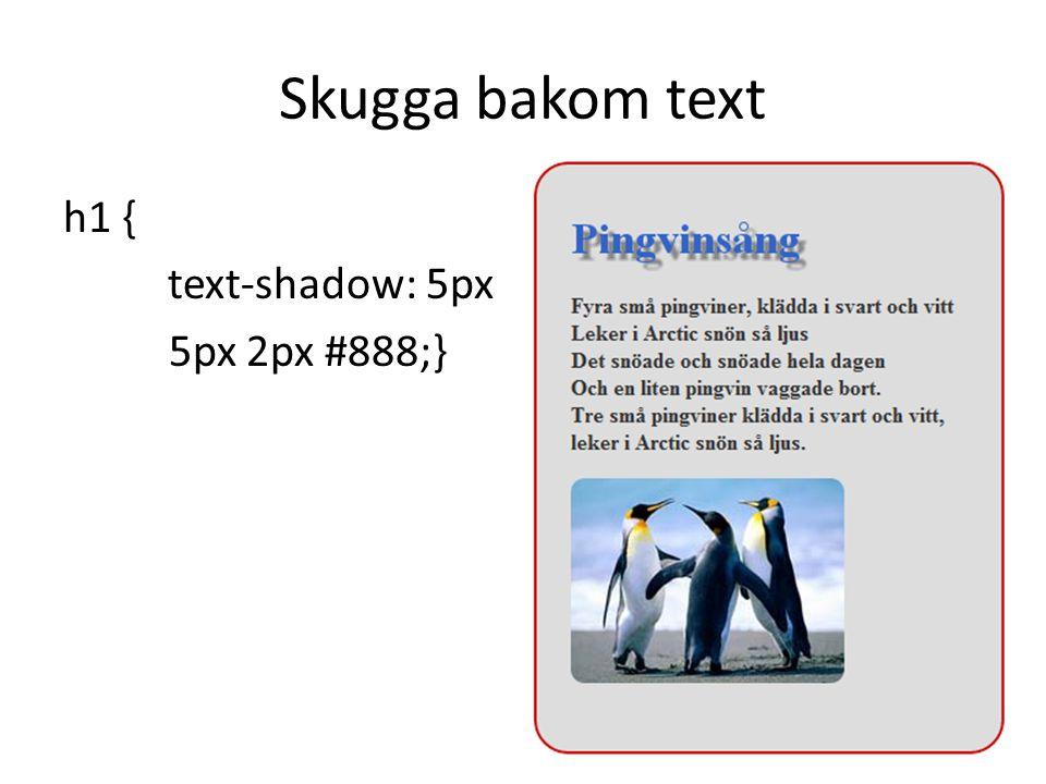 Skugga bakom text h1 { text-shadow: 5px 5px 2px #888;}