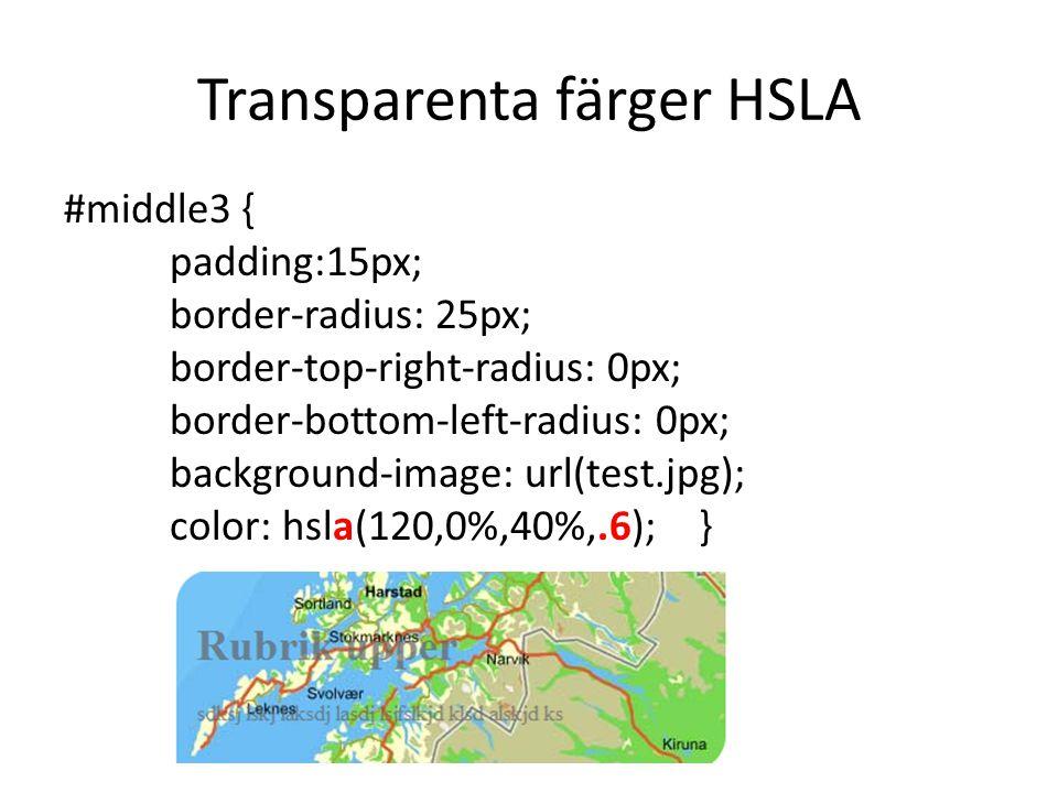 Transparenta färger HSLA #middle3 { padding:15px; border-radius: 25px; border-top-right-radius: 0px; border-bottom-left-radius: 0px; background-image: