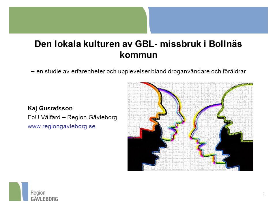1 Den lokala kulturen av GBL- missbruk i Bollnäs kommun – en studie av erfarenheter och upplevelser bland droganvändare och föräldrar Kaj Gustafsson F