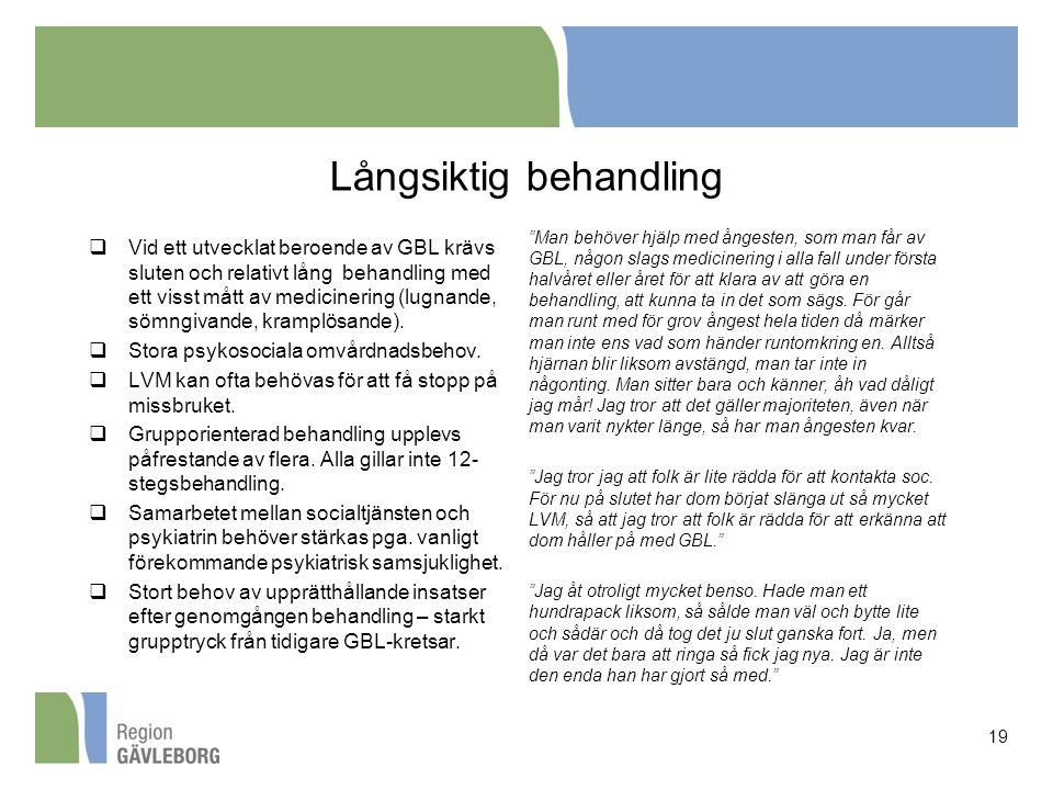 Långsiktig behandling  Vid ett utvecklat beroende av GBL krävs sluten och relativt lång behandling med ett visst mått av medicinering (lugnande, sömn