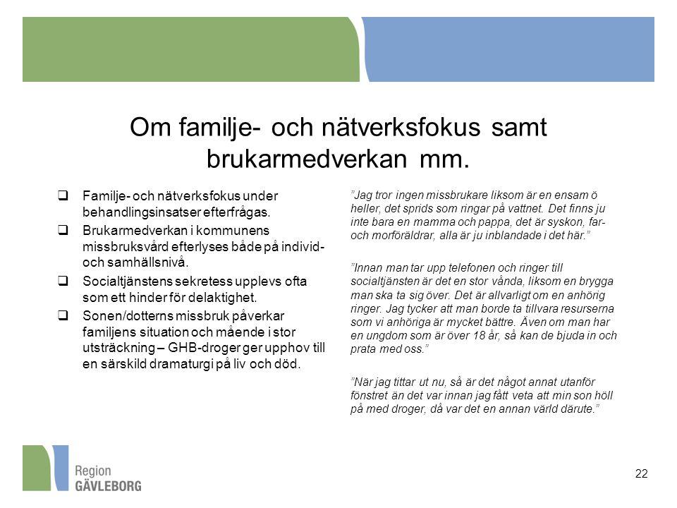 Om familje- och nätverksfokus samt brukarmedverkan mm.  Familje- och nätverksfokus under behandlingsinsatser efterfrågas.  Brukarmedverkan i kommune