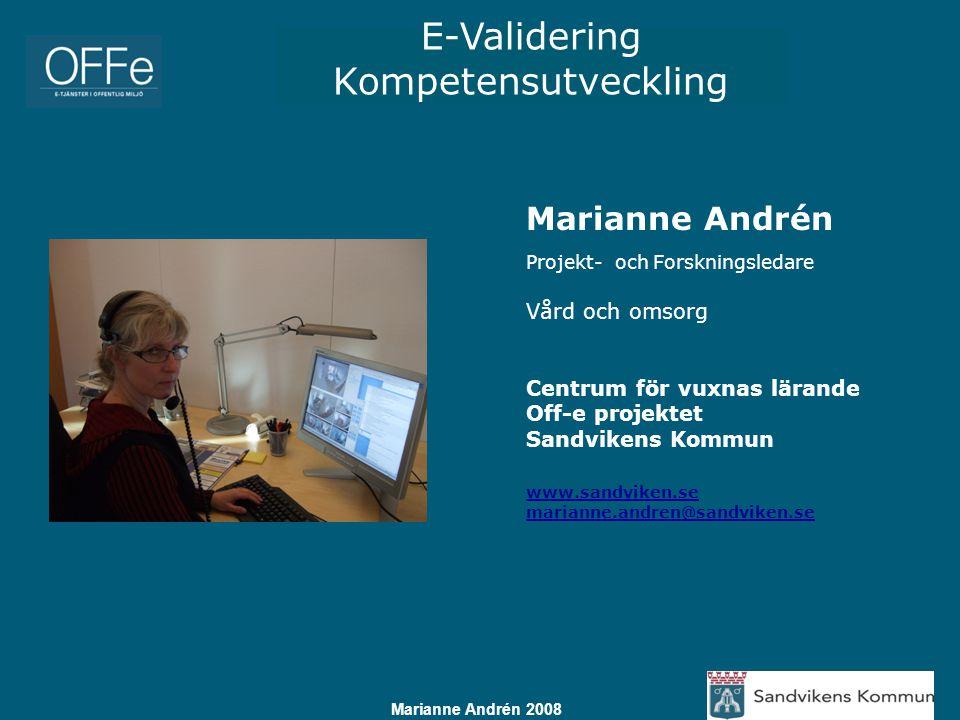E-Validering Kompetensutveckling Marianne Andrén 2008 Marianne Andrén Projekt- och Forskningsledare Vård och omsorg Centrum för vuxnas lärande Off-e p
