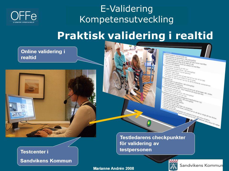 E-Validering Kompetensutveckling Marianne Andrén 2008 Online validering i realtid Testledarens checkpunkter för validering av testpersonen Praktisk va