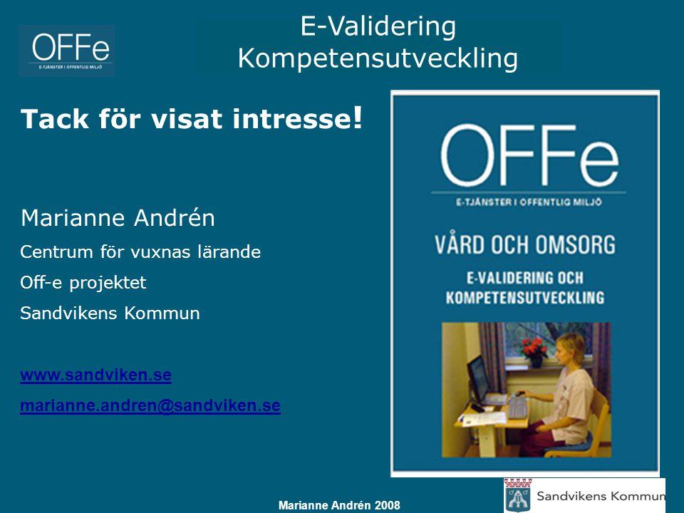 E-Validering Kompetensutveckling Marianne Andrén 2008 Tack för visat intresse ! Marianne Andrén Centrum för vuxnas lärande Off-e projektet Sandvikens