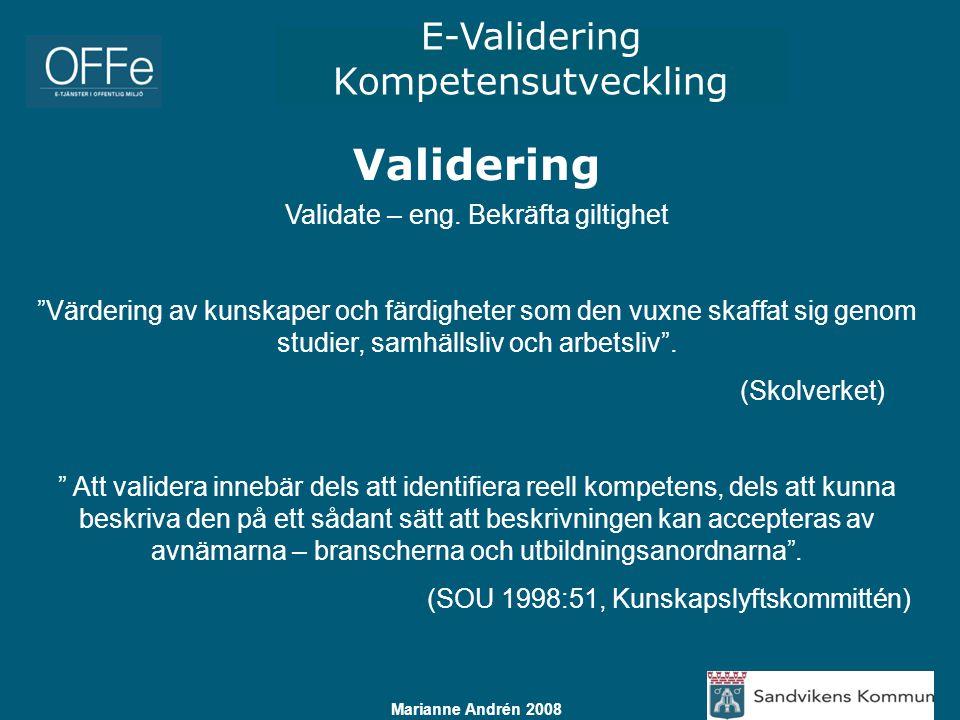E-Validering Kompetensutveckling Marianne Andrén 2008 Syfte –Kvalitetssäkerhet: Mätning och bedömning av kompetens.