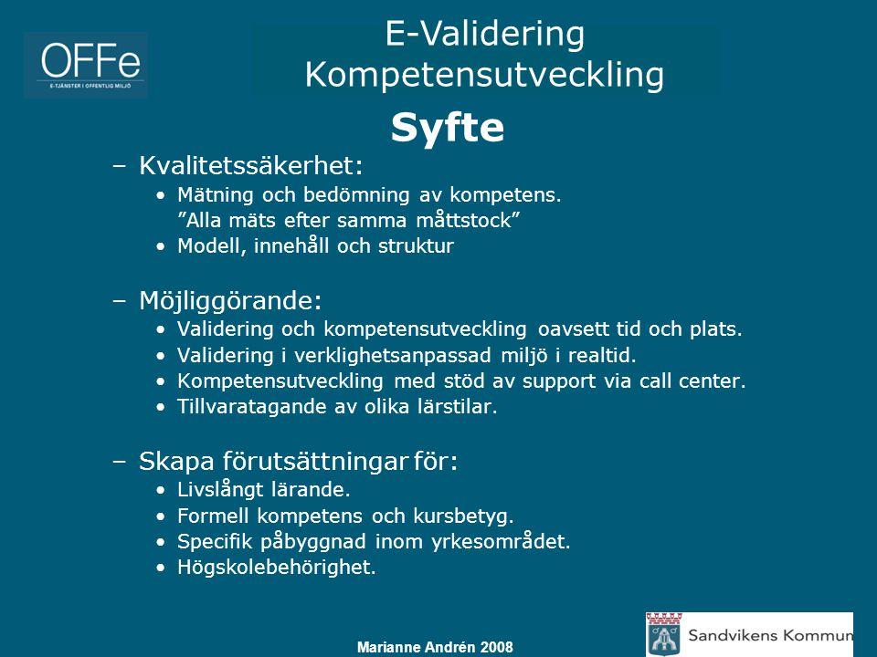 """E-Validering Kompetensutveckling Marianne Andrén 2008 Syfte –Kvalitetssäkerhet: Mätning och bedömning av kompetens. """"Alla mäts efter samma måttstock"""""""