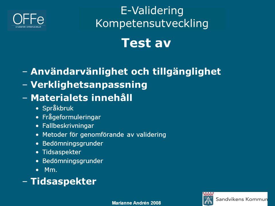 E-Validering Kompetensutveckling Marianne Andrén 2008 Test av –Användarvänlighet och tillgänglighet –Verklighetsanpassning –Materialets innehåll Språk
