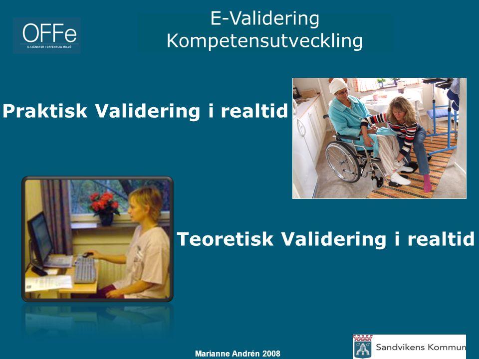 E-Validering Kompetensutveckling Marianne Andrén 2008 Teoretisk validering oavsett tid och plats Online på dator direkt via Internet Teoretisk Validering