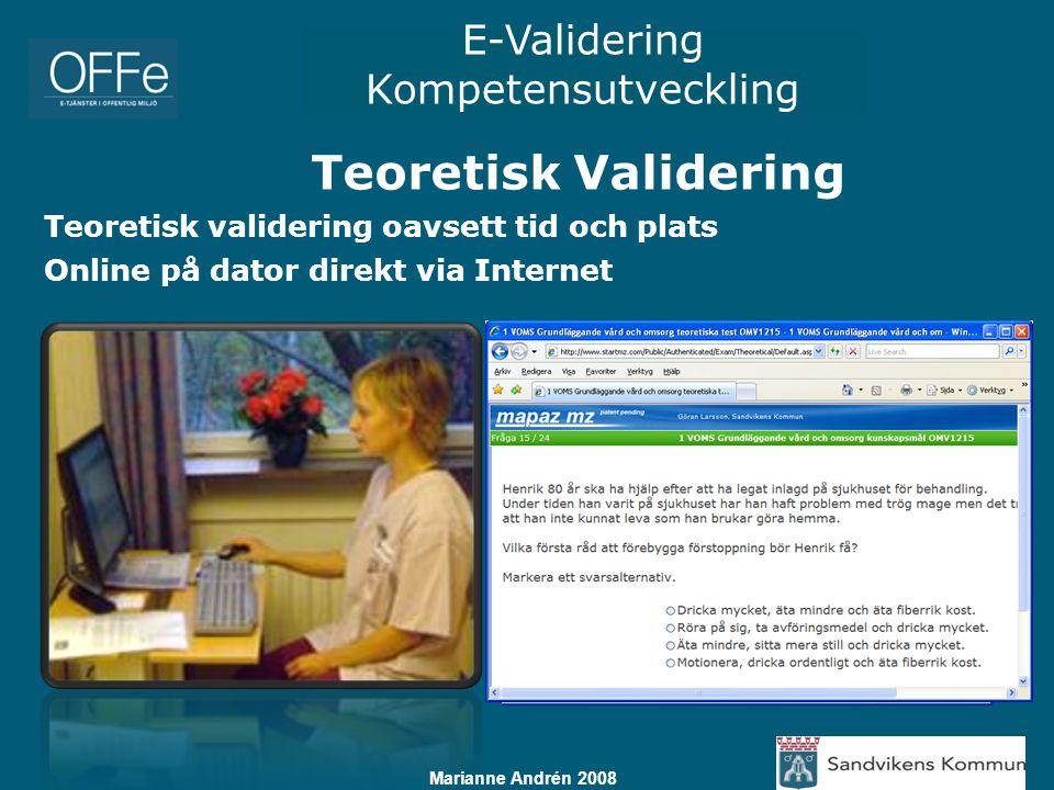 E-Validering Kompetensutveckling Marianne Andrén 2008 Teoretisk validering oavsett tid och plats Online på dator direkt via Internet Teoretisk Valider