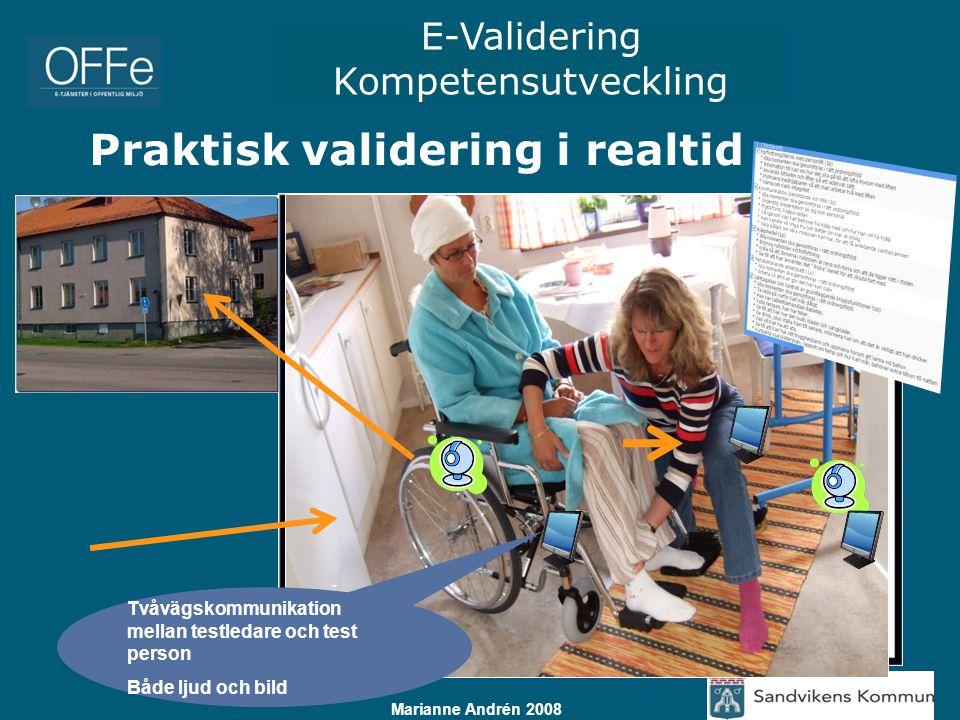 E-Validering Kompetensutveckling Marianne Andrén 2008 Praktisk validering i realtid Tvåvägskommunikation mellan testledare och test person Både ljud o