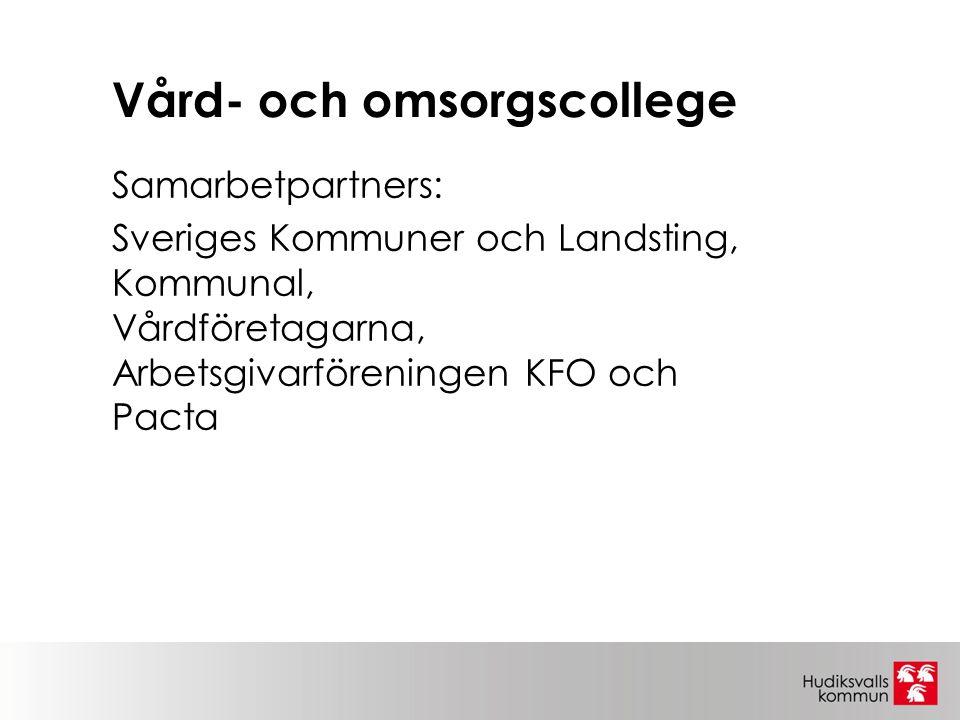 Vård- och omsorgscollege Samarbetpartners: Sveriges Kommuner och Landsting, Kommunal, Vårdföretagarna, Arbetsgivarföreningen KFO och Pacta