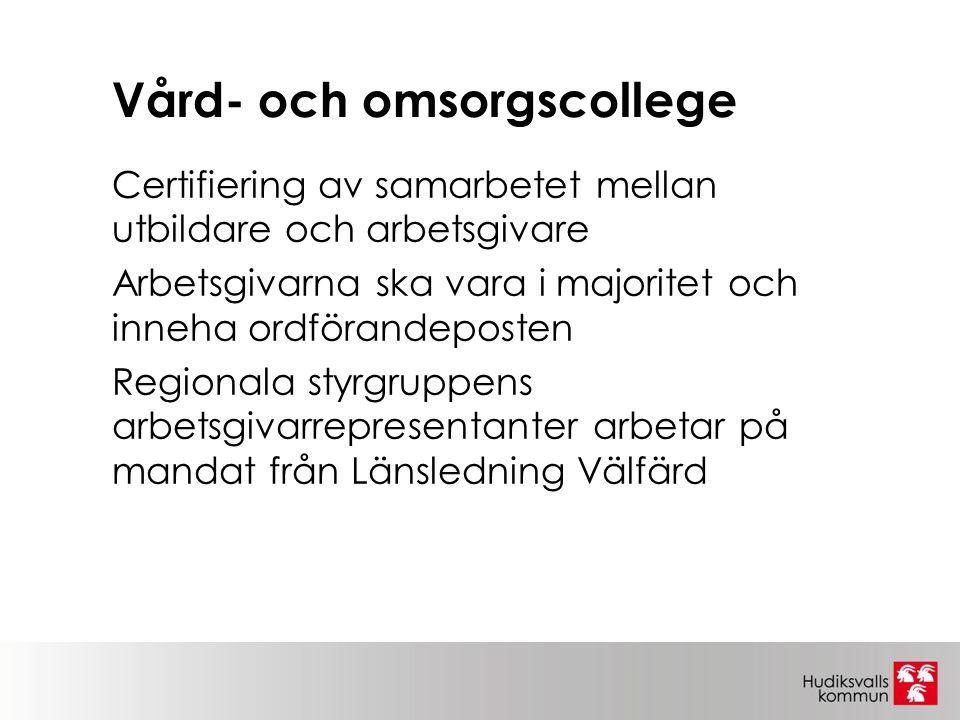 Vård- och omsorgscollege Certifiering av samarbetet mellan utbildare och arbetsgivare Arbetsgivarna ska vara i majoritet och inneha ordförandeposten Regionala styrgruppens arbetsgivarrepresentanter arbetar på mandat från Länsledning Välfärd