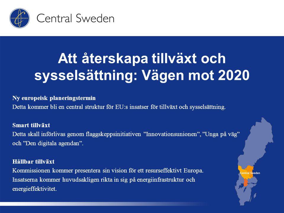 Att återskapa tillväxt och sysselsättning: Vägen mot 2020 Ny europeisk planeringstermin Detta kommer bli en central struktur för EU:s insatser för tillväxt och sysselsättning.