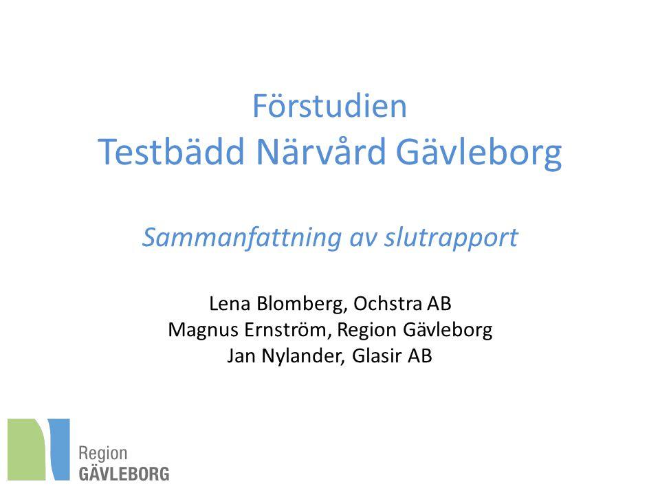 Förstudien Testbädd Närvård Gävleborg Sammanfattning av slutrapport Lena Blomberg, Ochstra AB Magnus Ernström, Region Gävleborg Jan Nylander, Glasir A