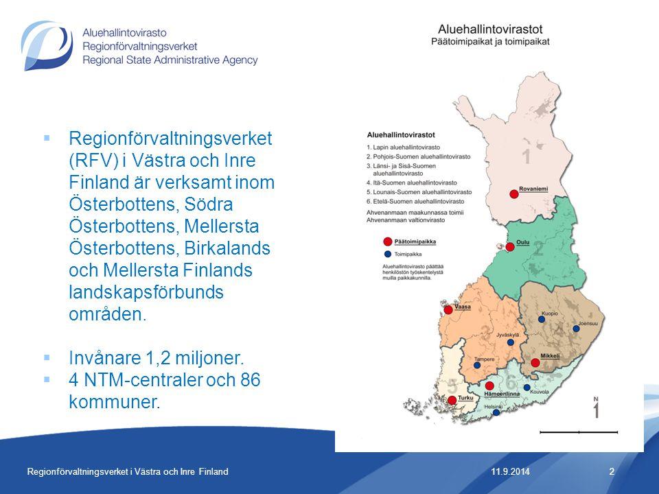 2 11.9.20142  Regionförvaltningsverket (RFV) i Västra och Inre Finland är verksamt inom Österbottens, Södra Österbottens, Mellersta Österbottens, Birkalands och Mellersta Finlands landskapsförbunds områden.