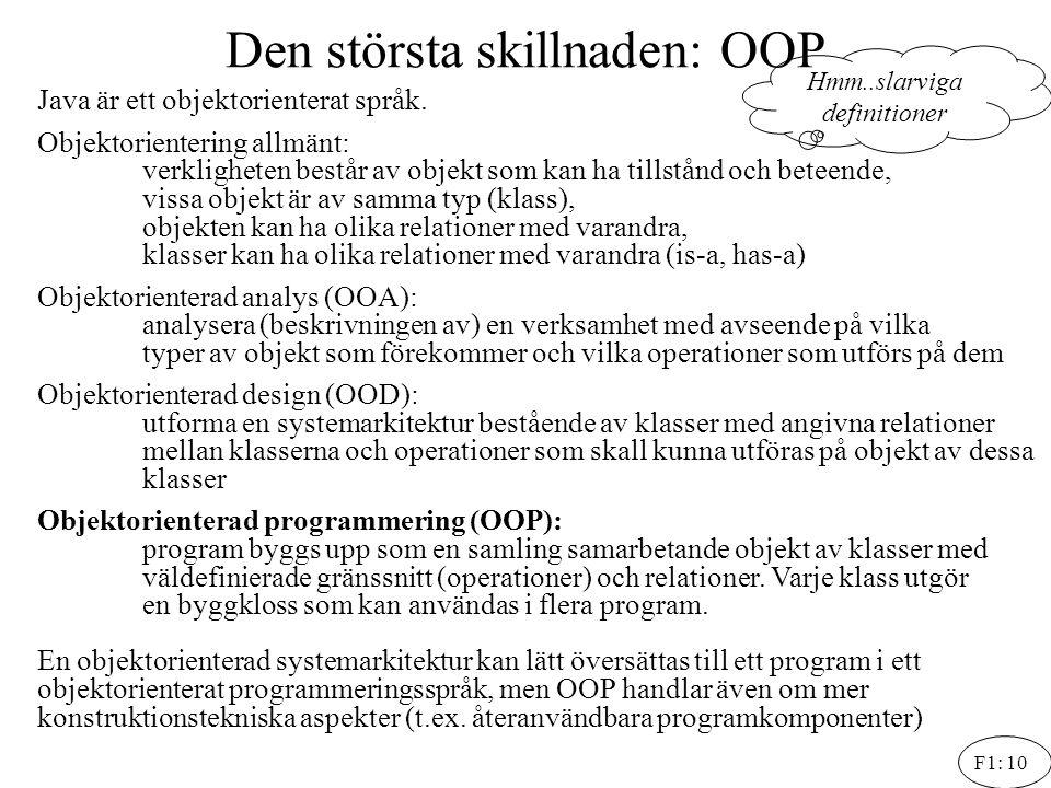 F1: 10 Den största skillnaden: OOP Java är ett objektorienterat språk. Objektorientering allmänt: verkligheten består av objekt som kan ha tillstånd o