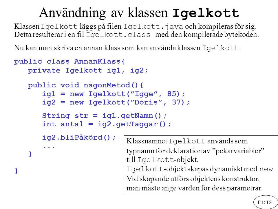 F1: 18 Användning av klassen Igelkott Klassen Igelkott läggs på filen Igelkott.java och kompileras för sig. Detta resulterar i en fil Igelkott.class m