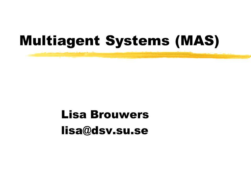 Multiagent Systems (MAS) Lisa Brouwers lisa@dsv.su.se