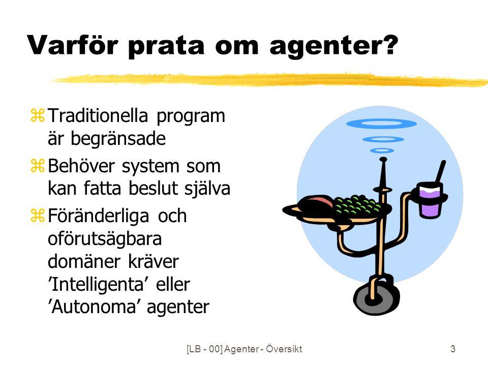 [LB - 00] Agenter - Översikt4 Agent-definition Vad är en agent? zEtt program zEn process zEtt aktivt objekt zEn mobil robot zEn social varelse som interagerar zEn entitet med ett mentalt state