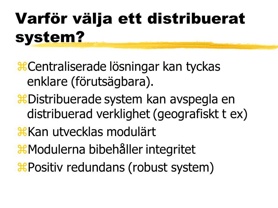 Varför välja ett distribuerat system. zCentraliserade lösningar kan tyckas enklare (förutsägbara).