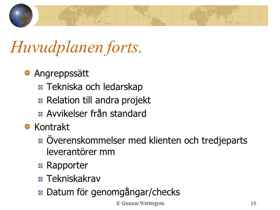 © Gunnar Wettergren10 Huvudplanen forts. Angreppssätt Tekniska och ledarskap Relation till andra projekt Avvikelser från standard Kontrakt Överenskomm