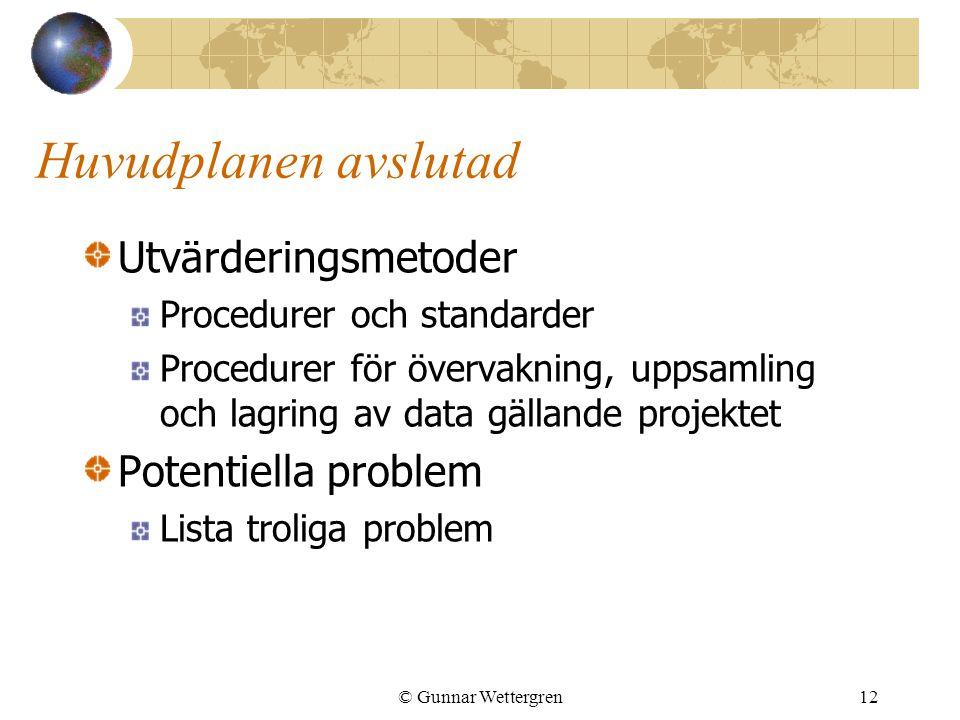 © Gunnar Wettergren12 Huvudplanen avslutad Utvärderingsmetoder Procedurer och standarder Procedurer för övervakning, uppsamling och lagring av data gä