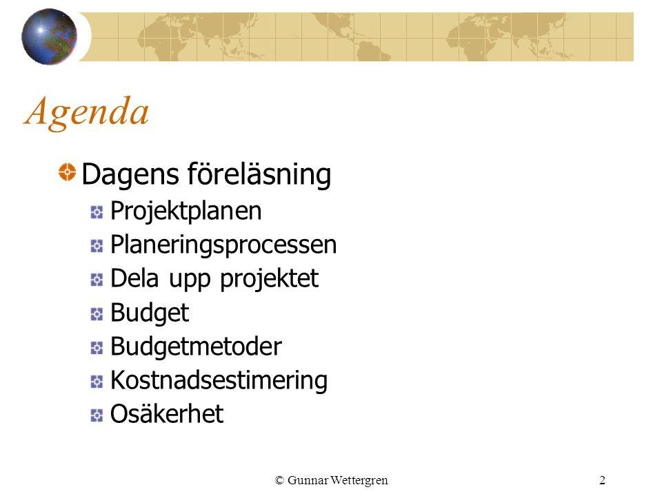 © Gunnar Wettergren2 Agenda Dagens föreläsning Projektplanen Planeringsprocessen Dela upp projektet Budget Budgetmetoder Kostnadsestimering Osäkerhet