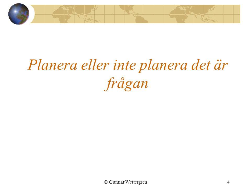 © Gunnar Wettergren5 Två extrema ståndpunkter Ready, Fire, Aim Paralysis by Analysis