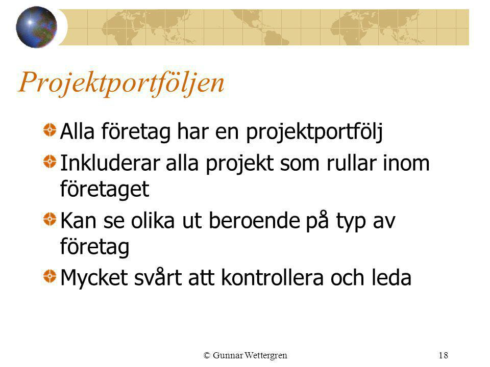 Projektportföljen Alla företag har en projektportfölj Inkluderar alla projekt som rullar inom företaget Kan se olika ut beroende på typ av företag Myc