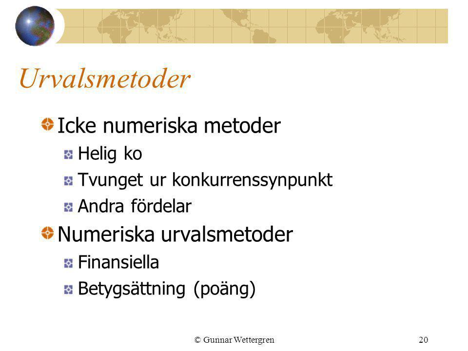 © Gunnar Wettergren20 Urvalsmetoder Icke numeriska metoder Helig ko Tvunget ur konkurrenssynpunkt Andra fördelar Numeriska urvalsmetoder Finansiella B