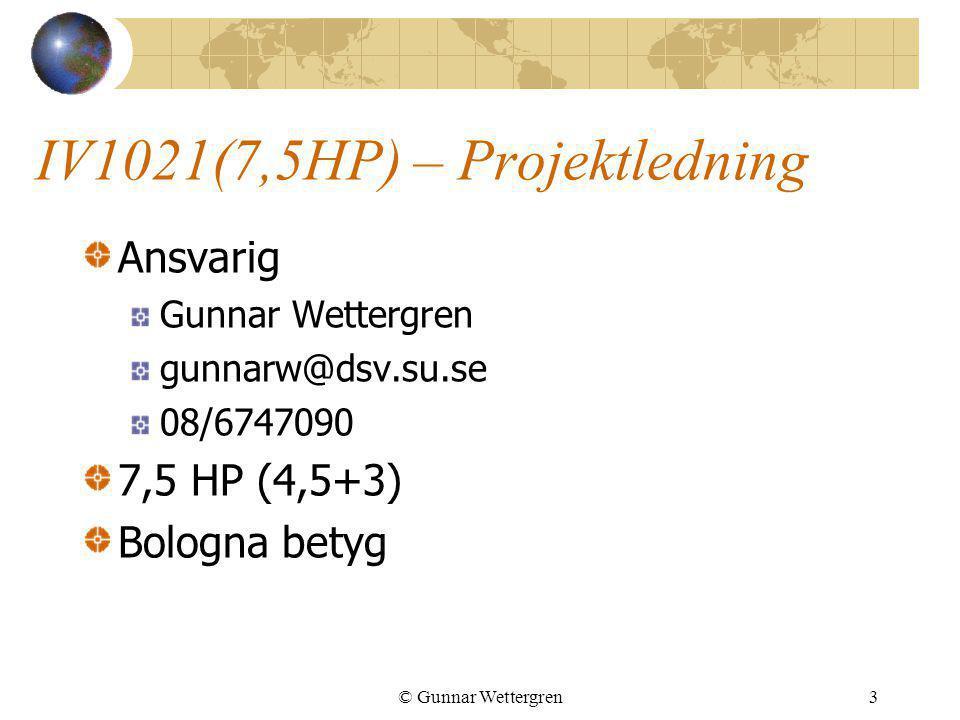 © Gunnar Wettergren3 IV1021(7,5HP) – Projektledning Ansvarig Gunnar Wettergren gunnarw@dsv.su.se 08/6747090 7,5 HP (4,5+3) Bologna betyg