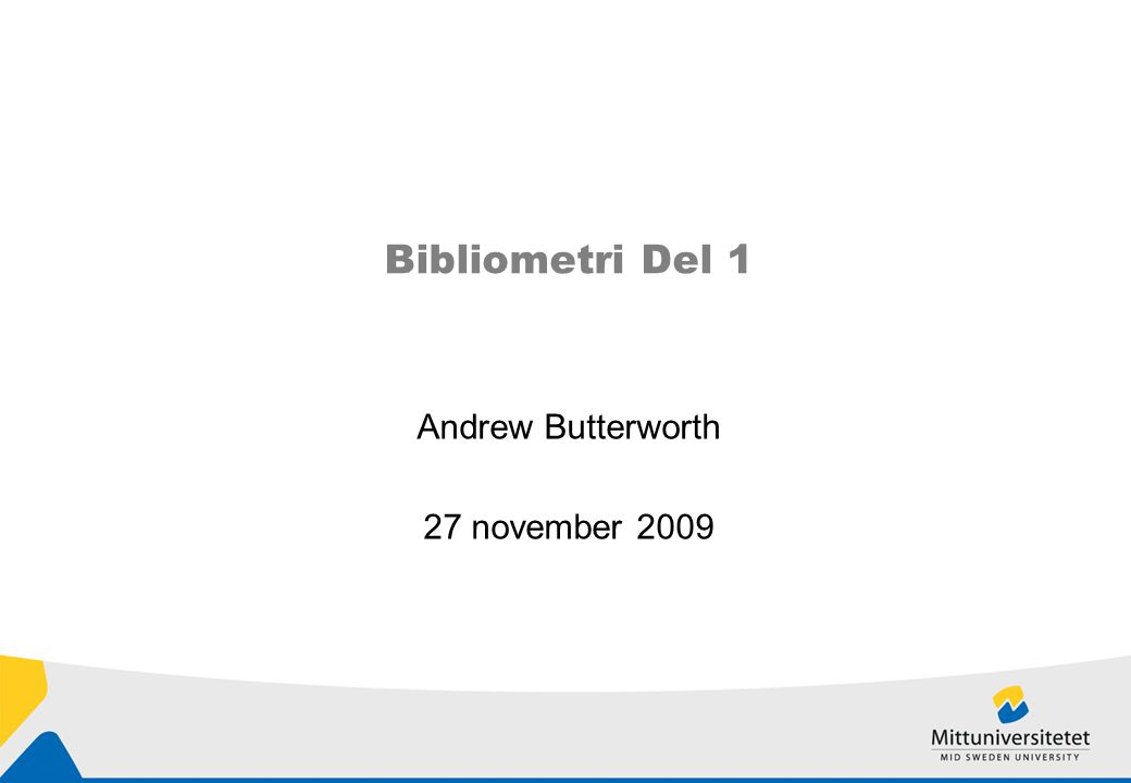 Bibliometri Del 1 Andrew Butterworth 27 november 2009