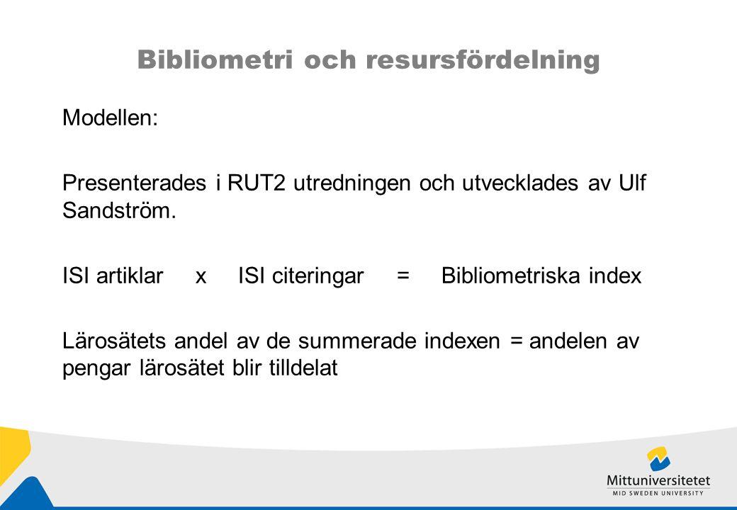 Bibliometri och resursfördelning Modellen: Presenterades i RUT2 utredningen och utvecklades av Ulf Sandström.