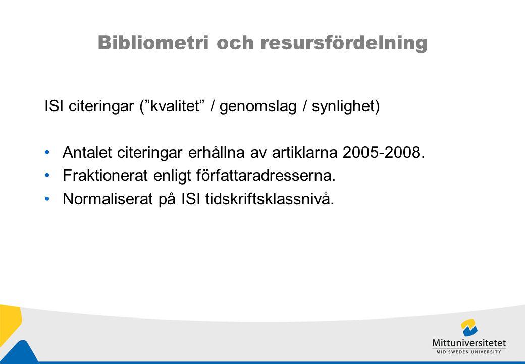 Bibliometri och resursfördelning ISI citeringar ( kvalitet / genomslag / synlighet) Antalet citeringar erhållna av artiklarna 2005-2008.