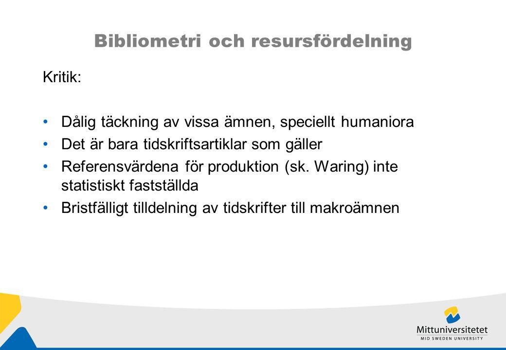 Bibliometri och resursfördelning Kritik: Dålig täckning av vissa ämnen, speciellt humaniora Det är bara tidskriftsartiklar som gäller Referensvärdena för produktion (sk.