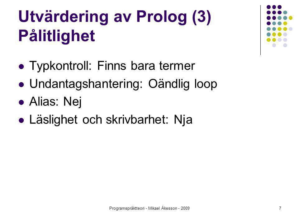 Programspråktteori - Mikael Åkesson - 20097 Utvärdering av Prolog (3) Pålitlighet Typkontroll: Finns bara termer Undantagshantering: Oändlig loop Alias: Nej Läslighet och skrivbarhet: Nja