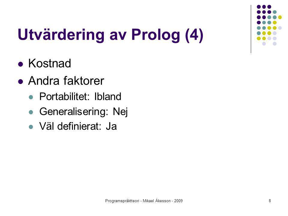 Programspråktteori - Mikael Åkesson - 20098 Utvärdering av Prolog (4) Kostnad Andra faktorer Portabilitet: Ibland Generalisering: Nej Väl definierat: Ja