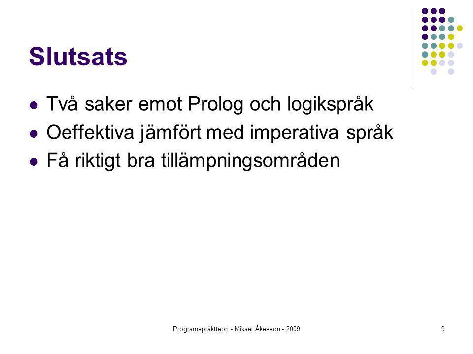 Programspråktteori - Mikael Åkesson - 20099 Slutsats Två saker emot Prolog och logikspråk Oeffektiva jämfört med imperativa språk Få riktigt bra tillämpningsområden