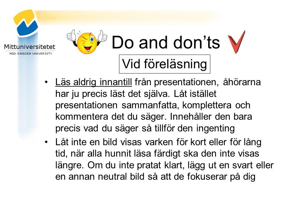 Do and don'ts Läs aldrig innantill från presentationen, åhörarna har ju precis läst det själva.
