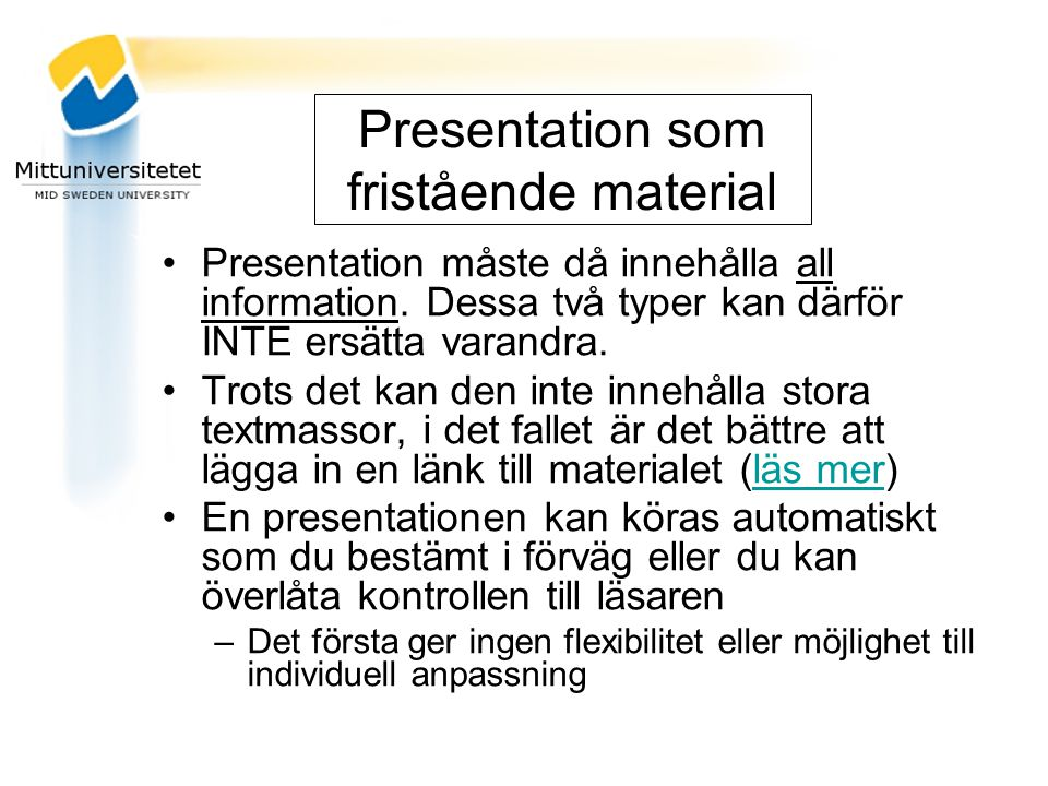 Du kan även se fler enkla guider för hur du –lägger in text, bilder, länkar –Skapar åhörarkopior som pdf-fil –Använder mallar, speciellt MIUNs –Olika versioner av PowerPoint –Skapa en film med ljud i flash-format av din presentation –Gå in på: www.miun.se/Forum under Pedagogsikt och tekniskt stöd och Övriga verktyg hittar du OH-bilder på nätet www.miun.se/Forum