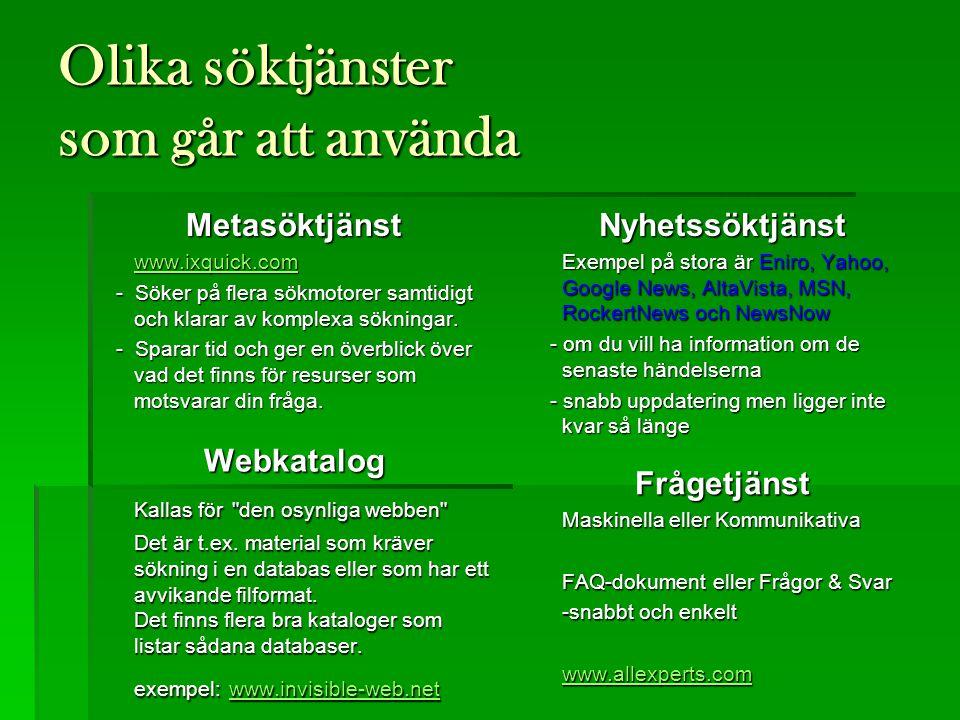 Olika söktjänster som går att använda Metasöktjänst www.ixquick.com www.ixquick.comwww.ixquick.com - Söker på flera sökmotorer samtidigt och klarar av komplexa sökningar.